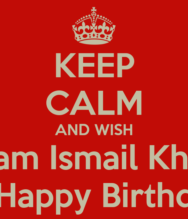 KEEP CALM AND WISH Anam Ismail Khatri A Happy Birthday