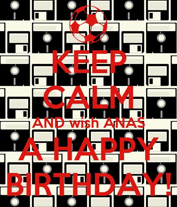 KEEP CALM AND wish ANAS A HAPPY BIRTHDAY!