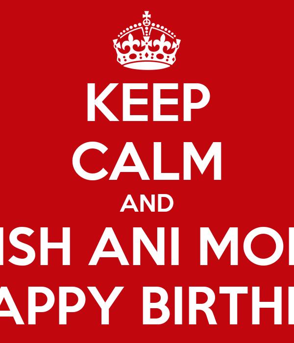 KEEP CALM AND WISH ANI MORK A HAPPY BIRTHDAY