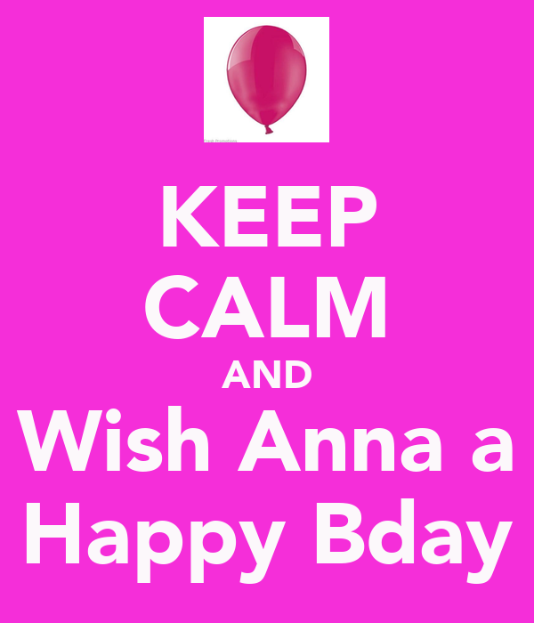 KEEP CALM AND Wish Anna a Happy Bday