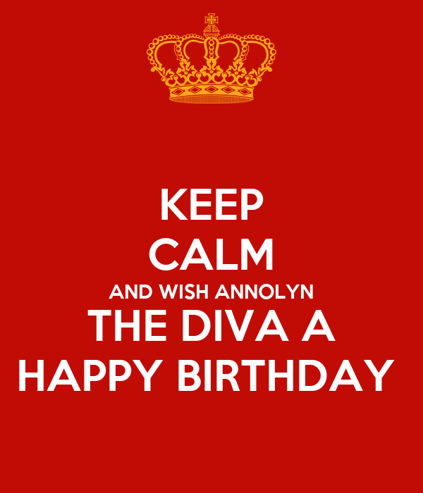 KEEP CALM AND WISH ANNOLYN THE DIVA A HAPPY BIRTHDAY
