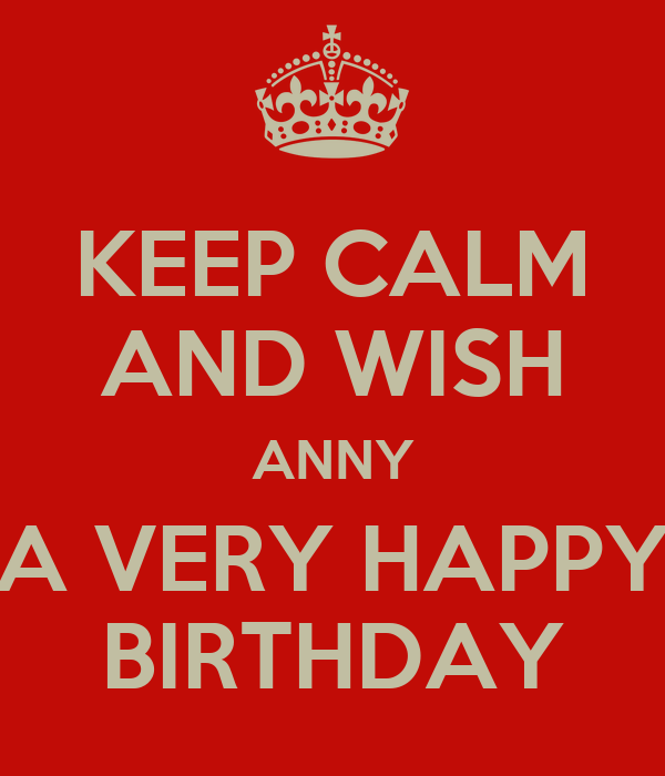 KEEP CALM AND WISH ANNY A VERY HAPPY BIRTHDAY