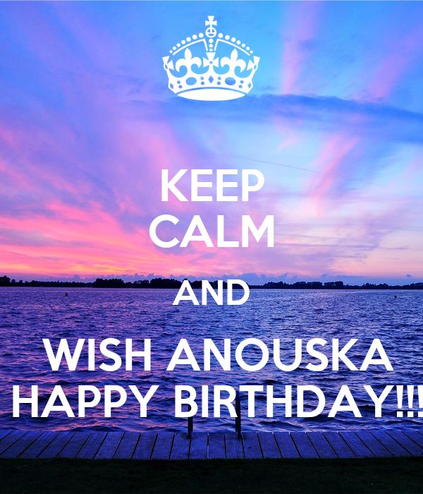 KEEP CALM AND  WISH ANOUSKA  HAPPY BIRTHDAY!!!
