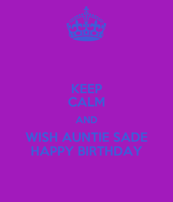 KEEP CALM AND WISH AUNTIE SADE HAPPY BIRTHDAY
