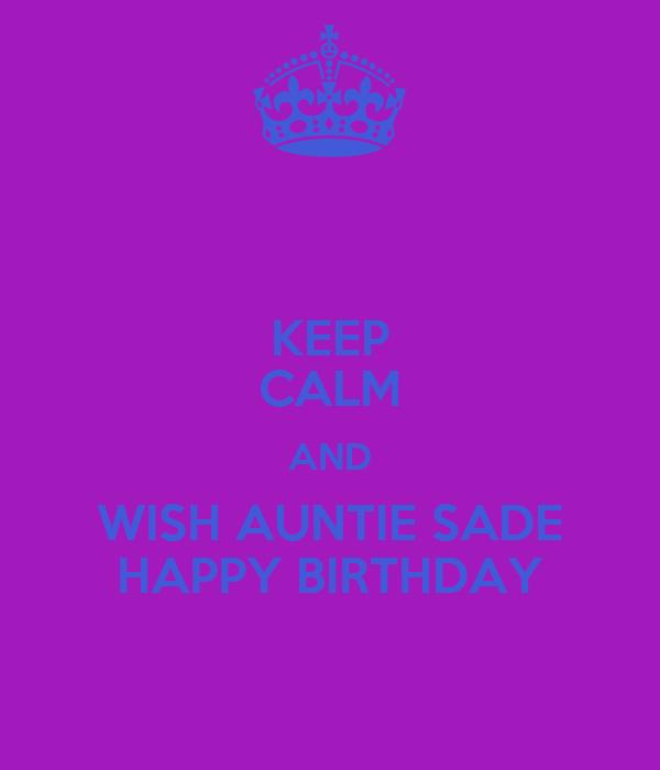 KEEP CALM AND WISH AUNTIE SADE HAPPY BIRTHDAY