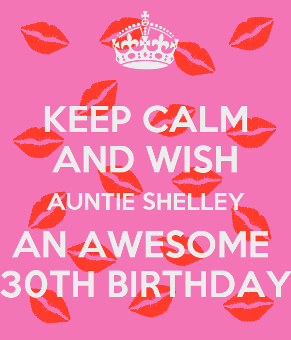KEEP CALM AND WISH AUNTIE SHELLEY AN AWESOME  30TH BIRTHDAY