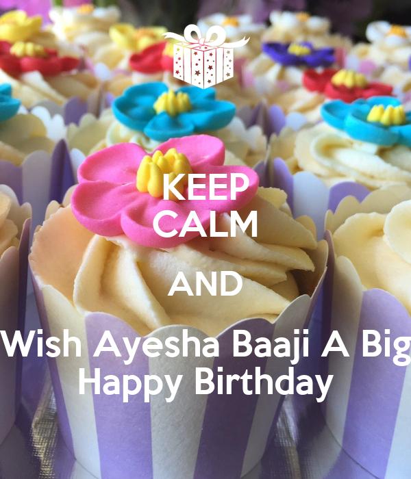 KEEP CALM AND Wish Ayesha Baaji A Big Happy Birthday