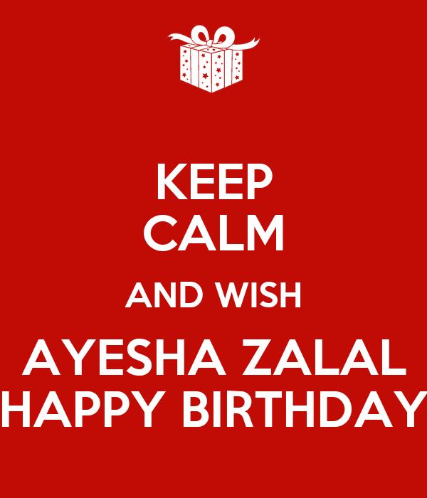 KEEP CALM AND WISH AYESHA ZALAL HAPPY BIRTHDAY