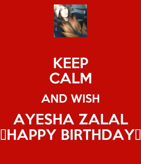 KEEP CALM AND WISH AYESHA ZALAL ♥HAPPY BIRTHDAY♥
