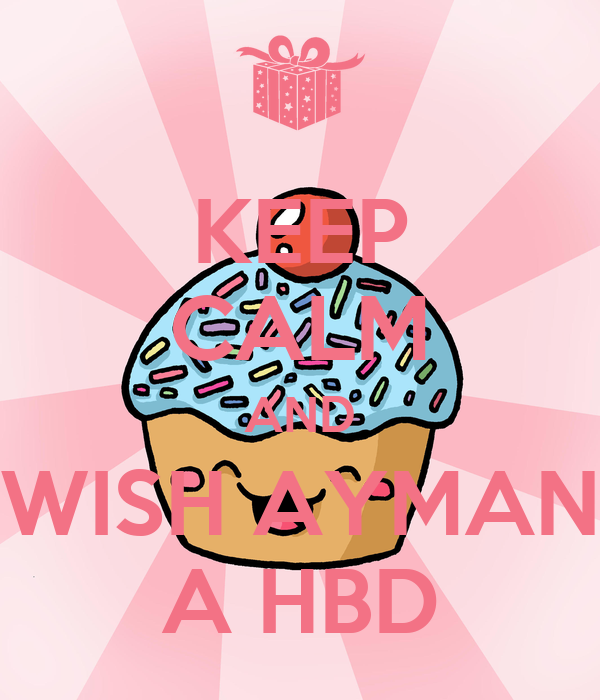 KEEP CALM AND WISH AYMAN A HBD