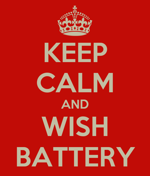 KEEP CALM AND WISH BATTERY