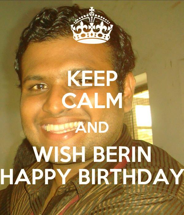 KEEP CALM AND WISH BERIN HAPPY BIRTHDAY