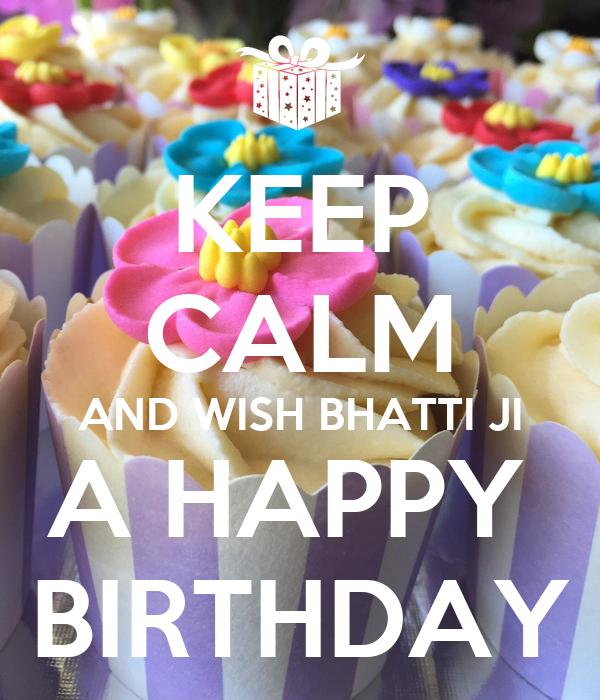 KEEP CALM AND WISH BHATTI JI A HAPPY  BIRTHDAY