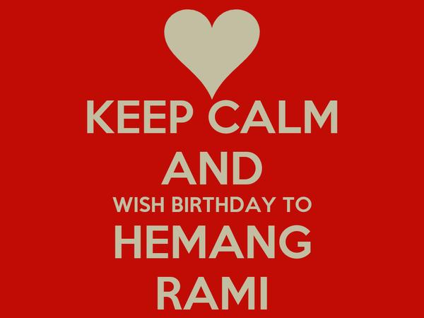 KEEP CALM AND WISH BIRTHDAY TO HEMANG RAMI