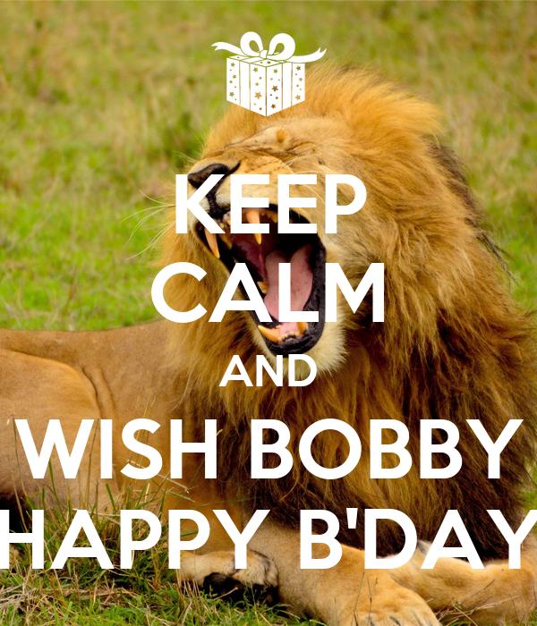 KEEP CALM AND WISH BOBBY HAPPY B'DAY