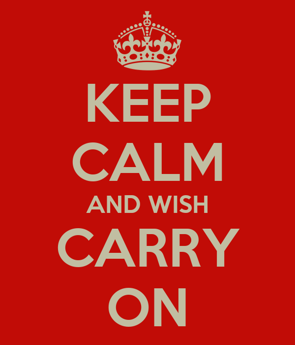 KEEP CALM AND WISH CARRY ON