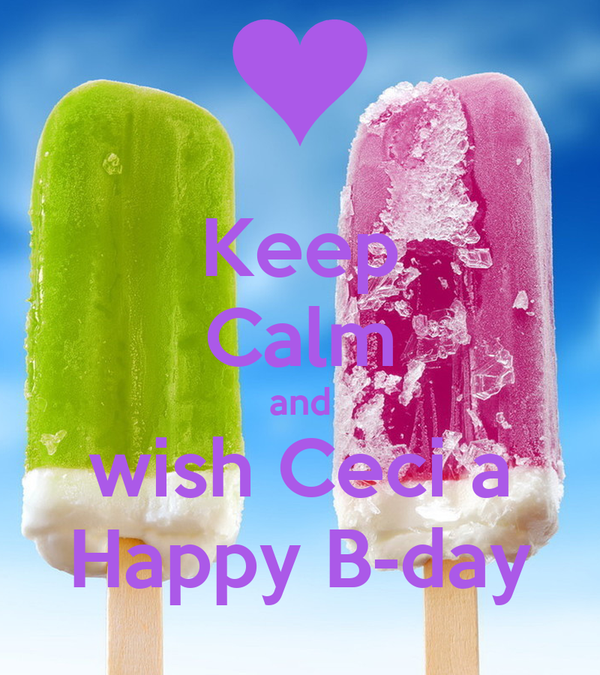 Keep Calm and wish Ceci a Happy B-day