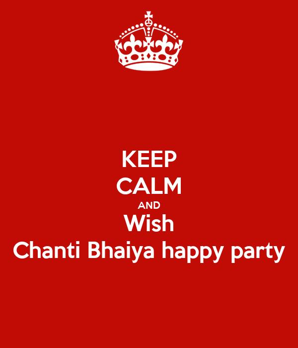 KEEP CALM AND Wish Chanti Bhaiya happy party