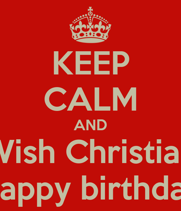 KEEP CALM AND Wish Christian Happy birthday