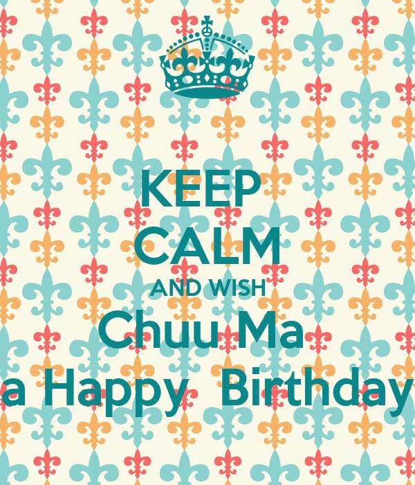 KEEP  CALM AND WISH Chuu Ma  a Happy  Birthday