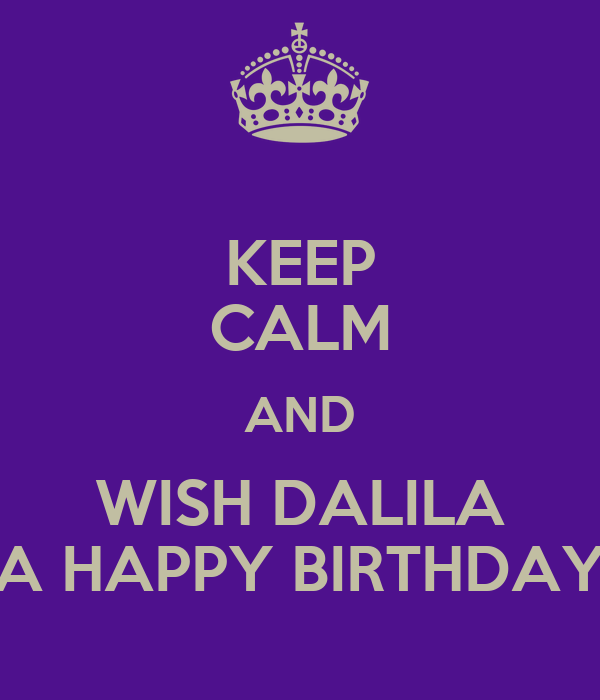 KEEP CALM AND WISH DALILA A HAPPY BIRTHDAY