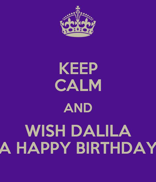 KEEP CALM AND WISH DALILA A HAPPY BIRTHDAY