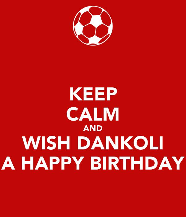 KEEP CALM AND WISH DANKOLI A HAPPY BIRTHDAY