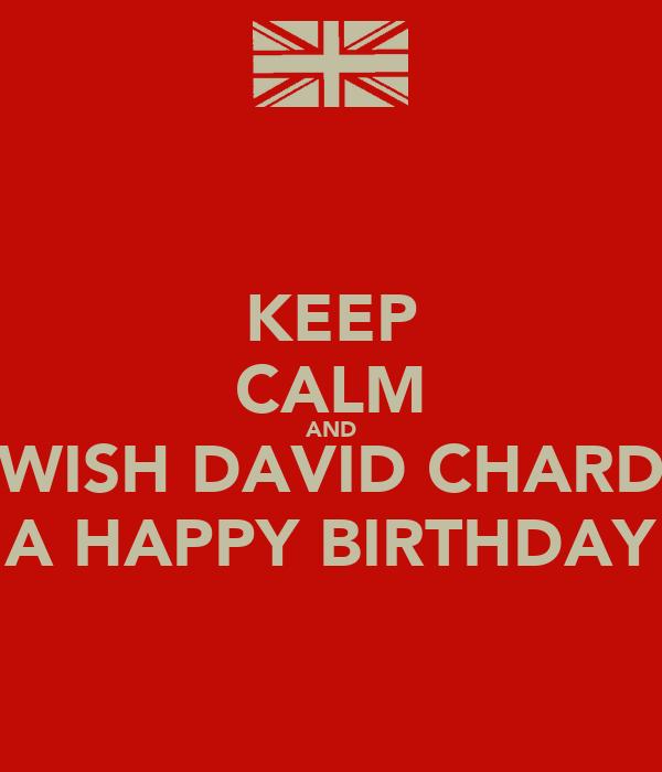 KEEP CALM AND WISH DAVID CHARD A HAPPY BIRTHDAY