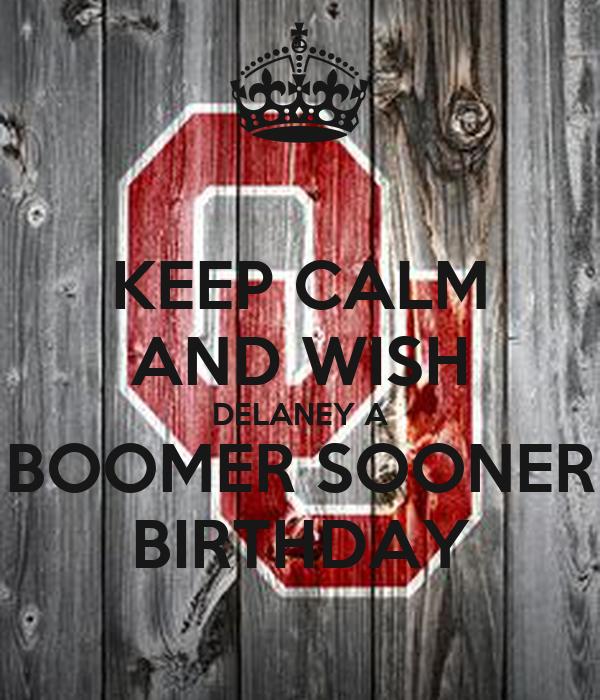 KEEP CALM AND WISH DELANEY A BOOMER SOONER BIRTHDAY