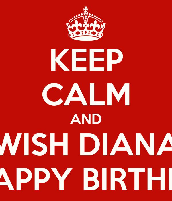 KEEP CALM AND WISH DIANA A HAPPY BIRTHDAY