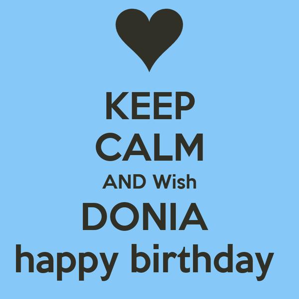 KEEP CALM AND Wish DONIA  happy birthday