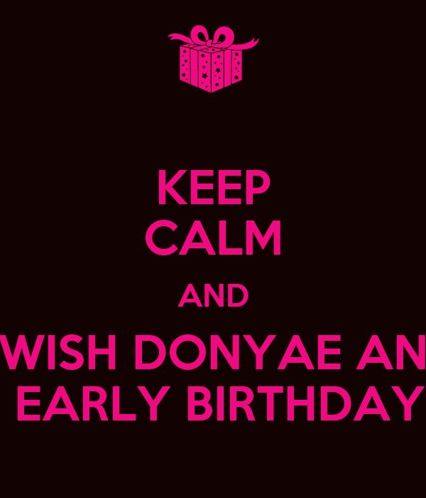 KEEP CALM AND WISH DONYAE AN  EARLY BIRTHDAY