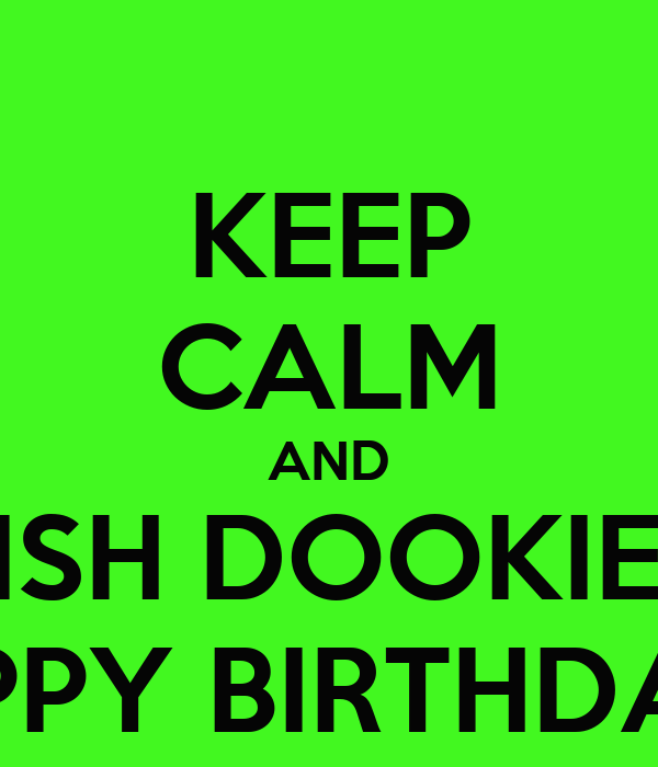 KEEP CALM AND WISH DOOKIE A HAPPY BIRTHDAY!!!