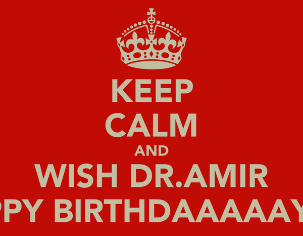 KEEP CALM AND WISH DR.AMIR HAPPY BIRTHDAAAAAY! :D