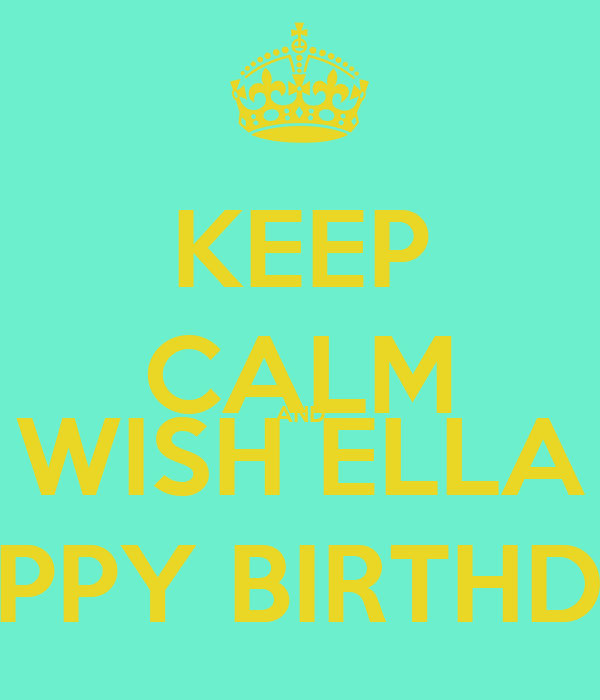 KEEP CALM AND WISH ELLA HAPPY BIRTHDAY