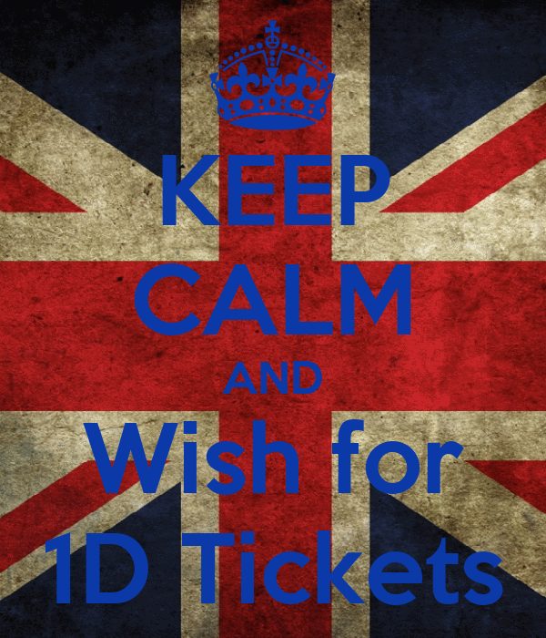 KEEP CALM AND Wish for 1D Tickets