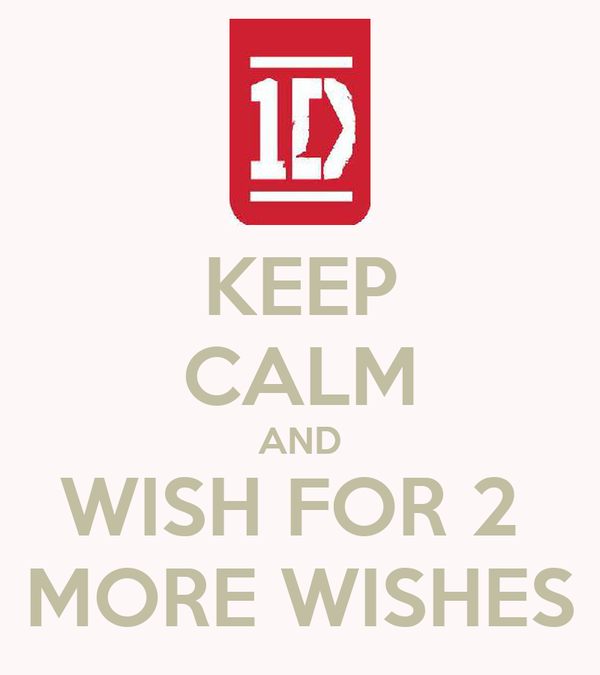 KEEP CALM AND WISH FOR 2  MORE WISHES