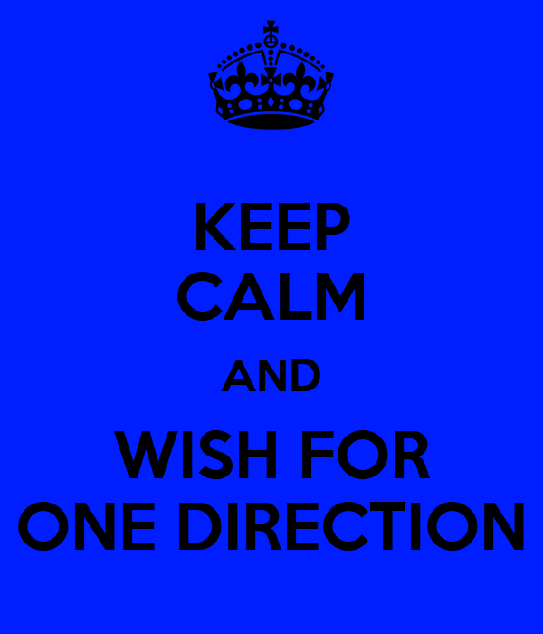 KEEP CALM AND WISH FOR ONE DIRECTION
