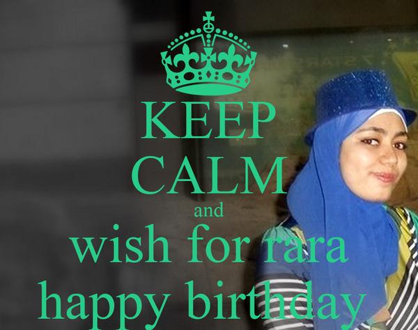 KEEP CALM and wish for rara happy birthday