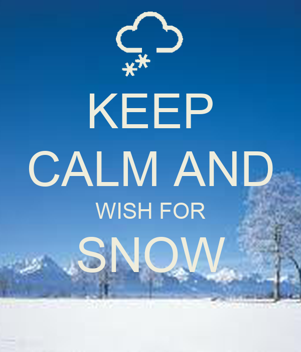 KEEP CALM AND WISH FOR SNOW