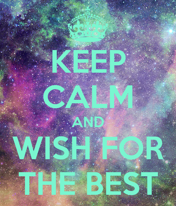 KEEP CALM AND WISH FOR THE BEST