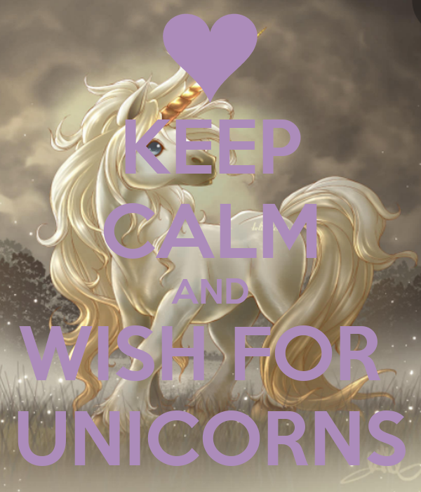 KEEP CALM AND WISH FOR  UNICORNS