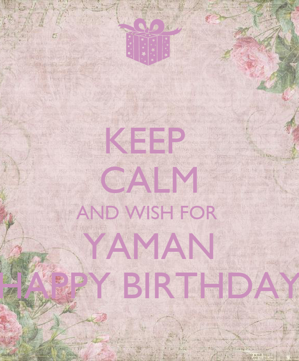 KEEP  CALM AND WISH FOR  YAMAN HAPPY BIRTHDAY