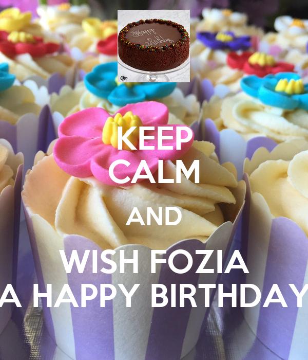 KEEP CALM AND WISH FOZIA A HAPPY BIRTHDAY