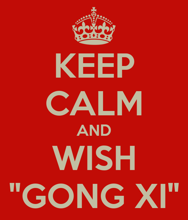 """KEEP CALM AND WISH """"GONG XI"""""""