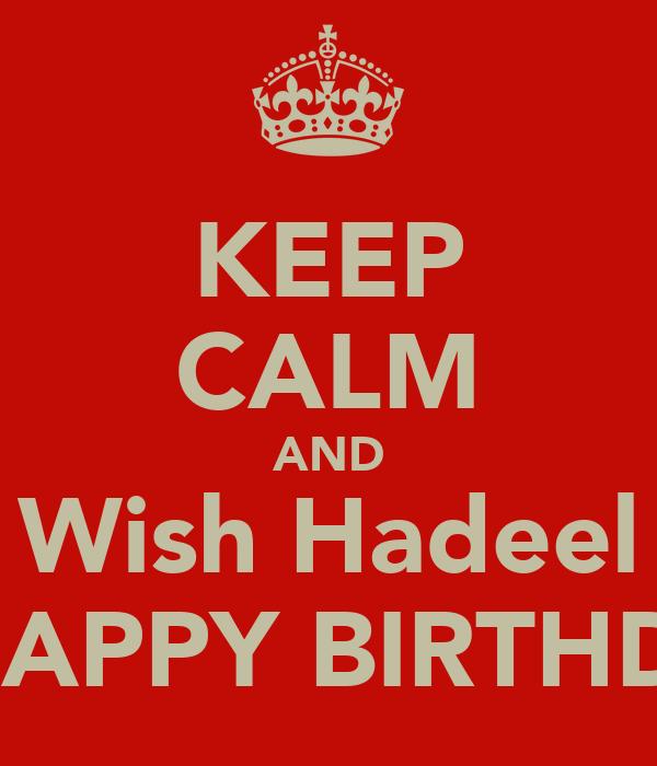 KEEP CALM AND Wish Hadeel A HAPPY BIRTHDAY