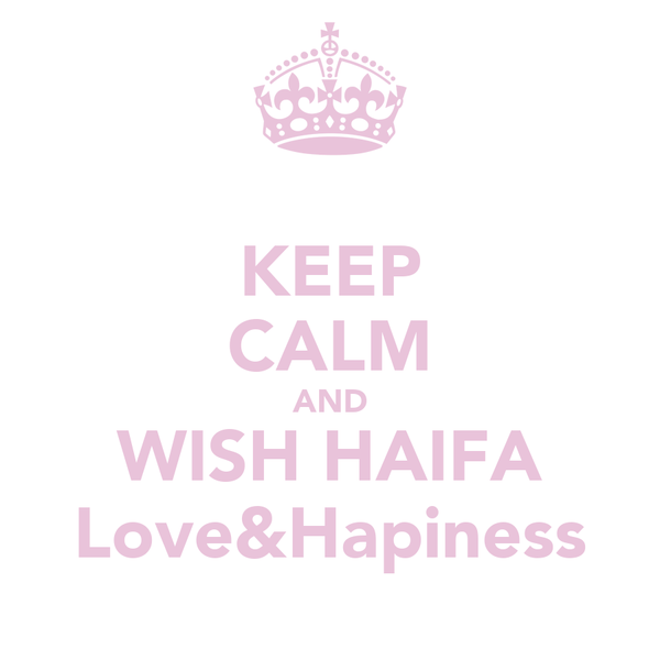 KEEP CALM AND WISH HAIFA Love&Hapiness