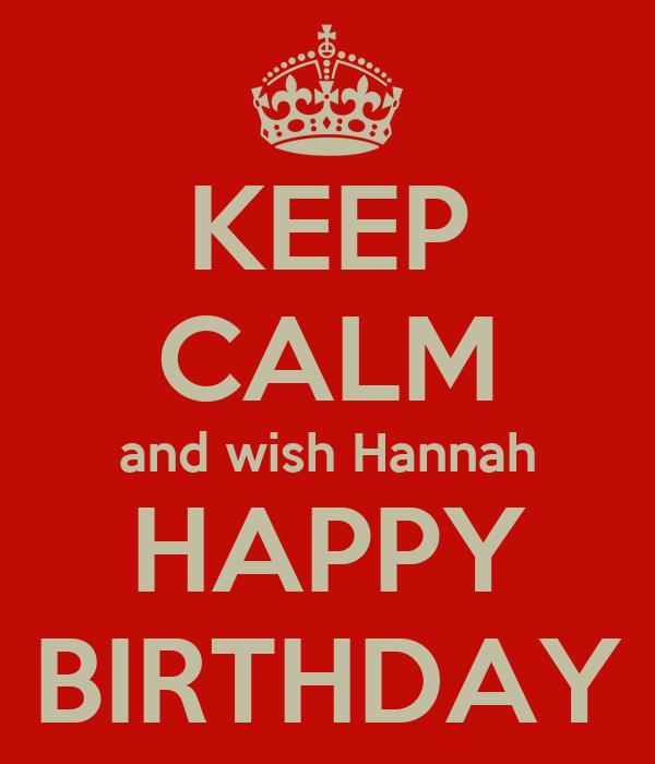 KEEP CALM and wish Hannah HAPPY BIRTHDAY
