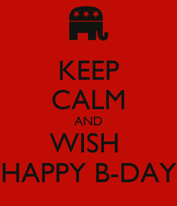 KEEP CALM AND WISH  HAPPY B-DAY
