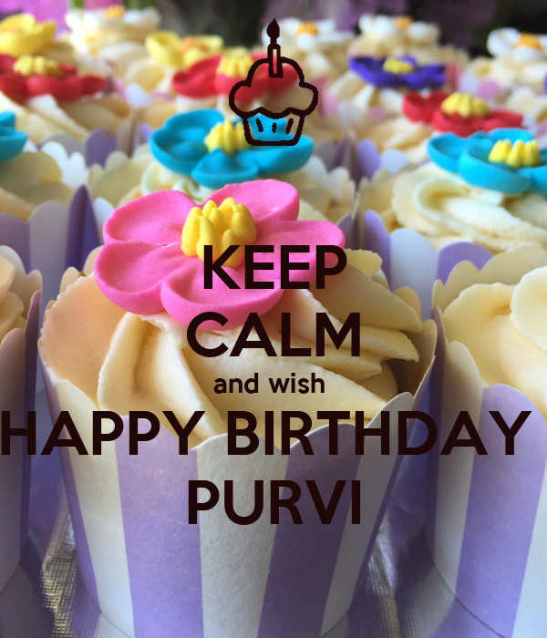 KEEP CALM and wish  HAPPY BIRTHDAY  PURVI